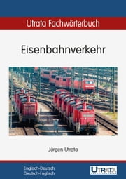 Utrata Fachwörterbuch: Eisenbahnverkehr Englisch-Deutsch - Englisch-Deutsch / Deutsch-Englisch ebook by Ulrike Linnenbrink, Ingrid Wiechert, Beate Supianek,...