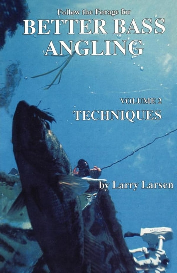 Follow the Forage for Better Bass Angling, Techniques ebook by Larry Larsen