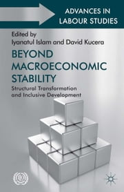 Beyond Macroeconomic Stability - Structural Transformation and Inclusive Development ebook by Iyanatul Islam
