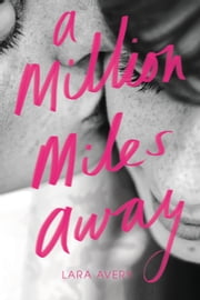 A Million Miles Away ebook by Lara Avery