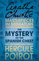 The Mystery of the Spanish Chest: A Hercule Poirot Short Story ebook by Agatha Christie
