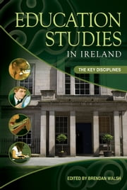 Education Studies in Ireland: the Key Disciplines ebook by Brendan Walsh
