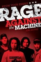 Know Your Enemy: The Story of Rage Against the Machine ebook by Joel McIver
