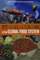 Ethical Sourcing in the Global Food System ebook by Stephanie Barrientos