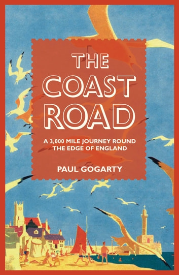 The Coast Road - A 3,000 Mile Journey Round the Edge of England ebook by Paul Gogarty