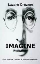 IMAGINE Vita, opere e canzoni di John Ono Lennon ebook by Lázaro Droznes