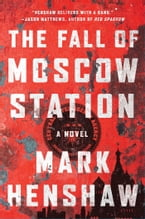 The Fall of Moscow Station, A Novel
