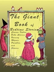 The Giant Book of Bedtime Stories: Classic Nursery Rhymes, Bible Stories, Fables, Parables, and Stories ebook by Roetzheim, William