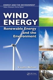 Wind Energy: Renewable Energy and the Environment ebook by Nelson, Vaughn
