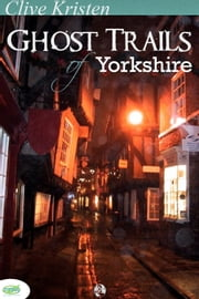 Ghost Trails of Yorkshire ebook by Clive Kristen