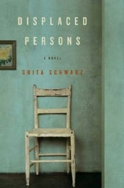 Displaced Persons - A Novel ebook by Ghita Schwarz