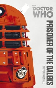 Doctor Who: Prisoner of the Daleks - The Monster Collection Edition ebook by Trevor Baxendale