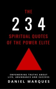 The 234 Spiritual Quotes of the Power Elite: Empowering Truths about Life, Abundance and Success ebook by Daniel Marques