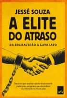 A elite do atraso: Da escravidão à Lava Jato ebook by Jessé Souza