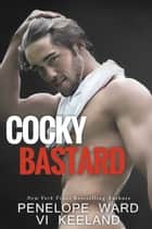Cocky Bastard ebook by Penelope Ward, Vi Keeland