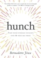 Hunch - Turn Your Everyday Insights Into The Next Big Thing ebook door Bernadette Jiwa