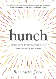 Hunch - Turn Your Everyday Insights Into The Next Big Thing ebook by Bernadette Jiwa