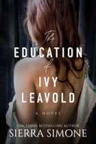 The Education of Ivy Leavold ebook by Sierra Simone