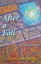 After a Fall - A Sociomedical Sojourn ebook by Laurel Richardson