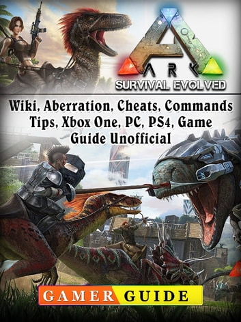Ark Survival Evolved, Wiki, Aberration, Cheats, Commands, Tips, Xbox One,  PC, PS4, Game Guide Unofficial