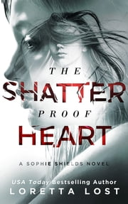 The Shatterproof Heart ebook by Loretta Lost
