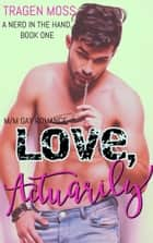 Love, Actuarily - A Nerd in the Hand, #1 ebook by Tragen Moss