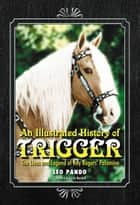 An Illustrated History of Trigger ebook by Leo Pando