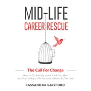 Mid-Life Career Rescue: The Call for Change - How to Confidently Leave a Job You Hate and Start Living a Life You Love, Before It's Too Late audiobook by