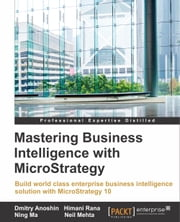 Mastering Business Intelligence with MicroStrategy ebook by Dmitry Anoshin,Himani Rana,Ning Ma