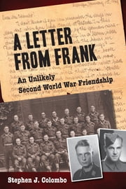 A Letter from Frank - The Second World War Through the Eyes of a Canadian Soldier and a German Paratrooper ebook by Stephen J. Colombo, PhD, MSc, & BSc.