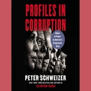 Profiles in Corruption - Abuse of Power by America's Progressive Elite audiobook by Peter Schweizer