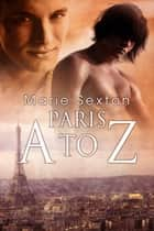 Paris A to Z ebook by Marie Sexton