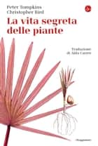 La vita segreta delle piante ebook by Peter Tompkins, Christopher Bird