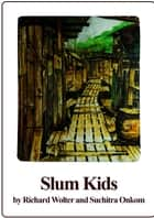 Slum Kids ebook by Richard Wolter, Suchitra Onkom