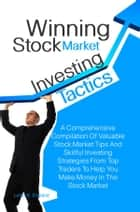 Winning Stock Market Investing Tactics - A Comprehensive Compilation Of Valuable Stock Market Tips And Skillful Investing Strategies From Top Traders To Help You Make Money In The Stock Market ebook by Lorna K. England