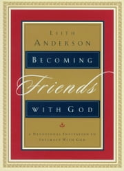 Becoming Friends with God - A Devotional Invitation to Intimacy with God ebook by Leith Anderson