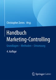 Handbuch Marketing-Controlling - Grundlagen – Methoden – Umsetzung ebook by Christopher Zerres