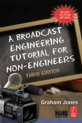 A Broadcast Engineering Tutorial for Non-Engineers, 3e ebook by Jones, Graham