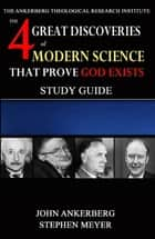 The Four Great Discoveries of Modern Science That Prove God Exists ebooks by John Ankerberg, Stephen Meyer