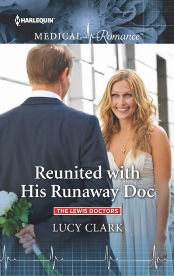Reunited with His Runaway Doc ebook by Lucy Clark