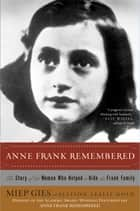 Anne Frank Remembered ebook by Miep Gies,Alison Leslie Gold
