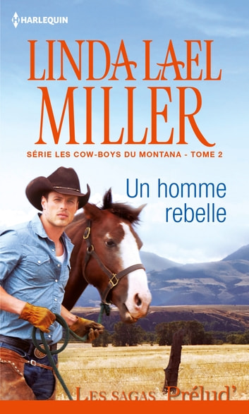 Un homme rebelle - T2 - Les cow-boys du Montana ebook by Linda Lael Miller