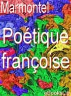 Poétique françoise ebook by M. Marmontel