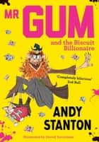 Mr Gum and the Biscuit Billionaire ebook by Andy Stanton, David Tazzyman