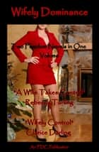 Wifely Dominance - Two Femdom Novels in One Volume ebook by Rebecca Tarling,Clarice Darling