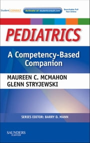 Pediatrics A Competency-Based Companion E-Book - With STUDENT CONSULT Online Access ebook by Maureen C McMahon, MD, Glenn R Stryjewski,...