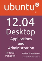 Ubuntu 12.04 Desktop: Applications and Administration ebook by Petersen, Richard
