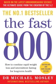 The Fast 800 - How to combine rapid weight loss and intermittent fasting for long-term health ebook by Dr Michael Mosley