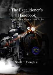 The Executioner's Handbook - Magic's Not What It Used To Be ebook by Scott E. Douglas