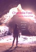 Chardelia Foss and the River of Fear ebook by Dominic Jericho